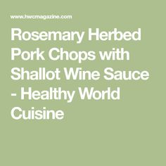 Rosemary Herbed Pork Chops with Shallot Wine Sauce - Healthy World Cuisine