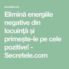 Elimină energiile negative din locuinţă și primește-le pe cele pozitive! - Secretele.com How To Get Rid, Alter, Feng Shui, Metabolism, Good To Know, The Cure, Spirit, Math Equations, Paranormal