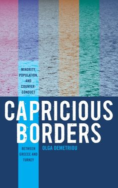 Olga Demetriou (2013). Capricious Borders: Minority, Population, and Counter-Conduct Between Greece and Turkey. Published by Berghahn Books.