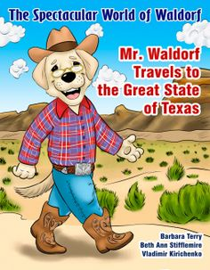 9/1/2016  THE SPECTACULAR WORLD WALDORF Mr. Waldorf Travels to the Great State of Texas ---he Spectacular World of Waldorf allows children to discover new places in the USA and worldwide through humorous and intriguing travels for the picture book age reader. Bright-detailed illustrations combined with the attention savvy stories allow parents, educators and more to introduce the world to small children in a format while grabbing their attention. t