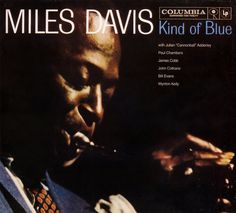"Miles Davis, ""Kind of Blue"". The one jazz selection on the list for a reason, this album demonstrates Davis' wonderfully breathy tone & melodic soloing. If you were ever in jazz band, chances are you played at least one chart off of this album. Cool Jazz, Paul Chambers, Blue In Green, Kind Of Blue, Blue Box, Blues Rock, Miles Davis So What, Wynton Kelly, Blue Mile"