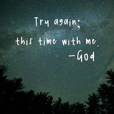 Try again. This time with me | God | God is good | www.thisisjaky.com
