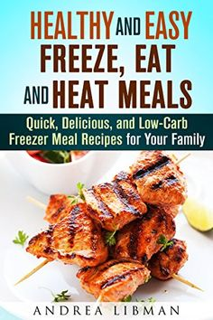 Healthy and Easy Freeze, Eat, and Heat Meals: Quick, Delicious, and Low-Carb Freezer Meal Recipes for Your Family (Microwave Meals) - http://www.books-howto.com/healthy-and-easy-freeze-eat-and-heat-meals-quick-delicious-and-low-carb-freezer-meal-recipes-for-your-family-microwave-meals/