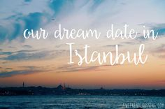 Our Dream Date in Istanbul