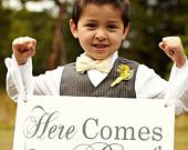 """""""Here comes the bride"""" sign for gavin to carry maybe?"""