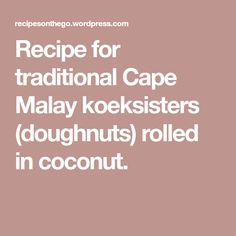 Recipe for traditional Cape Malay koeksisters (doughnuts) rolled in coconut. Koeksisters Recipe, Doughnuts, Cape, Rolls, Coconut, Traditional, Recipes, Mantle, Cabo