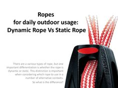 Ropes for daily outdoor usage: Dynamic Rope Vs Static Rope Static Rope, Industrial, Blog, Outdoor, Outdoors, Industrial Music, Blogging, Outdoor Games, The Great Outdoors