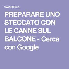 PREPARARE UNO STECCATO CON LE CANNE SUL BALCONE - Cerca con Google