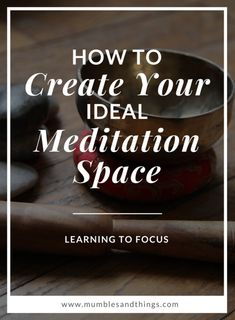 How to Create your Ideal Meditation Space with Energy-Healing Techniques — Mumbles & Things #ontheblognow #guestpost #meditationstation #meditationspace