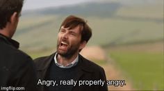 Broadchurch. I loved how he says it... that accent!! He is angrrrry