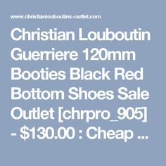6f7c46508811 Christian Louboutin Guerriere 120mm Booties Black Red Bottom Shoes Sale  Outlet  chrpro 905  -  130.00