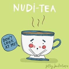 Funny Pun: Nudi tea (nudity)
