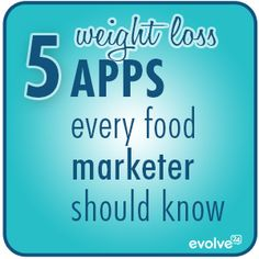 5 Weight Loss Apps Every Food Marketer Should Know | #evolve24 #Insights