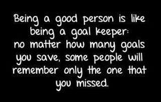 Being A Good Person Is Like Goal Keeper