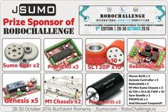 JSumo is one of the prize sponsor of RoboChallenge Romania!!! Here our list for competition winners:   - Maxon RE35 24V DC Motor x 2  - Sumo Robot Gear Bundle x 2  - SLT20P Silicone Wheel Pair x 10  - SLT20 Silicone Wheel Pair x 10  - ProPIC40 Pic Controller x 3  - RoboShield x 5  - Genesis Mainboard x 5  - M1 Mini Sumo Chassis x 2  Competition page:  http://www.robochallenge.ro/  JSumo Page: