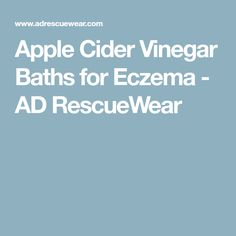 Apple Cider Vinegar Baths for Eczema - AD RescueWear