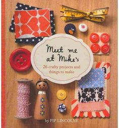 Meet Me at Mike's: 25 Fun and Crafty Projects : Paperback : Pip Lincolne : 9781740666305