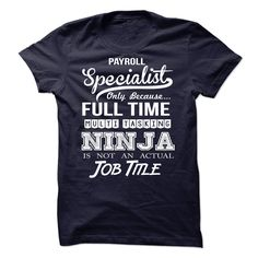Payroll Specialist Only Because Full Time Multi Tasking T Shirt