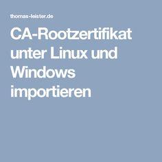 CA-Rootzertifikat unter Linux und Windows importieren