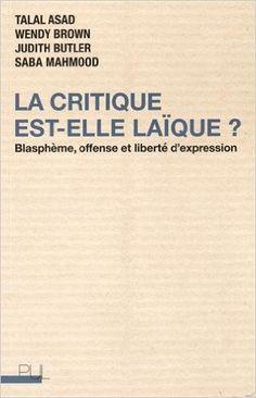La critique est-elle laïque? : blasphème, offense et liberté d'expression.     Presses universitaires de Lyon, 2015