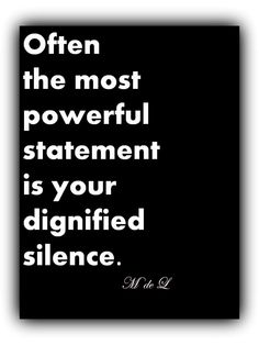 My dignified silence.
