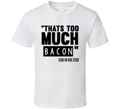 Thats Too Much Bacon Said No One Ever Funny T Shirt