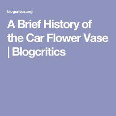 A Brief History of the Car Flower Vase   Blogcritics