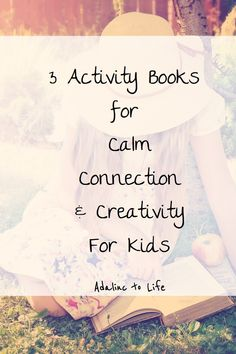 3 Activity Books for Calm, Connection and Creativity for kids Activity Books, Book Activities, Book Reviews For Kids, Mindful Parenting, Kids Lighting, Chapter Books, Mindfulness Meditation, Infant Activities, Creative Kids