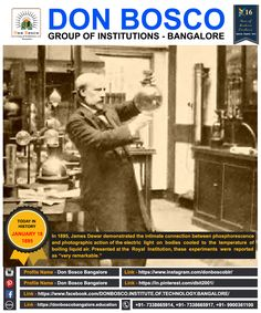 Don Bosco Group of Institutions. #1895 James Dewar demonstrated the intimate connection between phosphorescence and photographic action of the electric light on bodies cooled to the temperature of boiling liquid air.