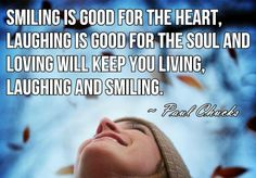 Smiling is good for the heart, laughing is good for the soul, and LOVING will keep you living, laughing, and smiling... True
