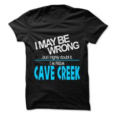 [Hot tshirt name ideas] I May Be Wrong But I Highly Doubt It I am From Cave Creek  99 Cool City Shirt     Coupon 5%