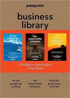 The Patagonia Business Library: Including Let My People Go Surfing, The Responsible Company, and Patagonia's Tools for Grassroots Activists: Yvon Chouinard, Vincent Stanley, Nora Gallagher, Lisa Myers: 9781938340598: Amazon.com: Books