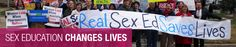 Plan Parenthood- Real Sex Ed Saves Lives. Seriously! This link goes to Plan Parenthood's action center.