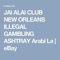 JAI ALAI CLUB NEW ORLEANS ILLEGAL GAMBLING ASHTRAY Arabi La | eBay