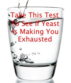 Is Yeast Causing Your Exhaustion? Take This Simple DIY Test To Get Your Answer...http://improvedaging.com/is-yeast-causing-your-exhaustion-take-this-simple-diy-test-to-get-your-answer/