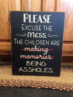 Please Excuse The mess. The Children Are (making memories) - Being Assholes - primitive wood sign - your color choice by CCWD on Etsy
