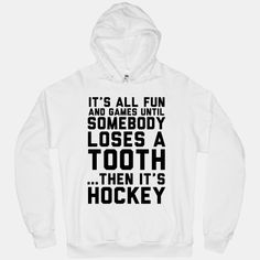 All Fun and Games until somebody loses a tooth... then it's hockey