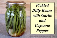 Pickled Dilly Beans with Garlic and Cayenne Pepper
