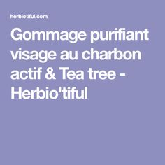 Gommage purifiant visage au charbon actif & Tea tree - Herbio'tiful