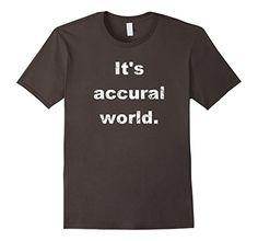 Men's Funny T-Shirt - It's Accrual World, Accountant, Aud... https://www.amazon.com/dp/B01HIQ2Y7U/ref=cm_sw_r_pi_dp_x_WEs6xbBQ3CT76