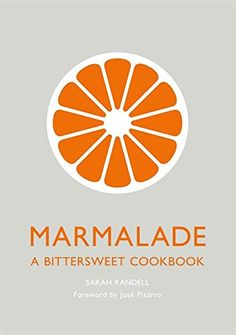 """Read """"Marmalade A Bittersweet Cookbook"""" by Sarah Randell available from Rakuten Kobo. From the arrival of the first boxes of bitter Seville oranges at the greengrocer's in January, to the sweet-sharp scent . Making Marmalade, Cookbook Pdf, Christmas Ham, Best Cookbooks, Different Fruits, Most Popular Books, Cookery Books, Chocolate Fondant, Vegetable Drinks"""