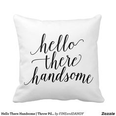 Hello There Handsome | Throw Pillow