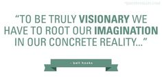To Be Truly Visionary We Have To Root Out Imagination In Our Concrete Reality- Bell Hooks Sociology Quotes, Vision Quotes, Bell Hooks, Gender Studies, Social Justice, Helping Others, Insight, Give It To Me, Politics