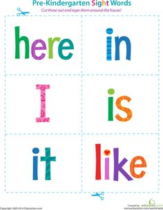 Worksheets: Pre-Kindergarten Sight Words: Here to Like. Don't use site just idea- find list of sight words, and make cards for those AND labels for common nouns around the house