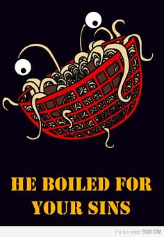 He Boiled For Your Sins. there is a real religion called church of the flying spaghetti monster Religious Humor, Atheist Humor, Losing My Religion, Anti Religion, Flying Spaghetti Monster, Christian Prayers, Make Me Smile, Funny Memes, Hilarious