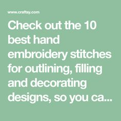 Check out the 10 best hand embroidery stitches for outlining, filling and decorating designs, so you can conquer any hand embroidery project!