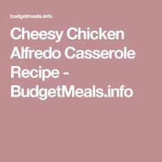 Cheesy Chicken Alfredo Casserole Recipe - BudgetMeals.info