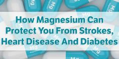 Magnesium Protects Against Stroke, Heart Disease and Diabetes