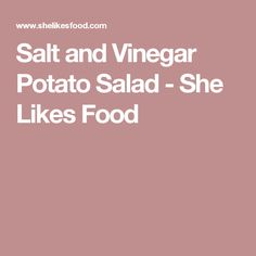 Salt and Vinegar Potato Salad - She Likes Food