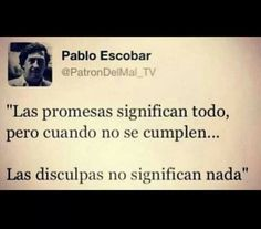 Las promesas significan todo, pero cuando no se cumplen... las disculpas no significan nada.